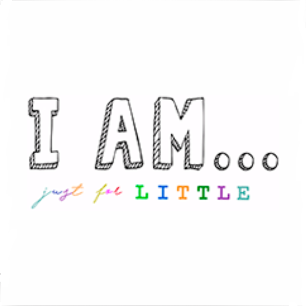 I AM... JUST FOR LITTLE